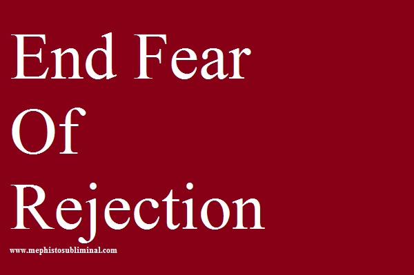 End Fear of Rejection